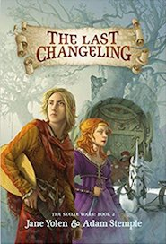 Cover of The Last Changeling by Jane Yolen and Adam Stemple